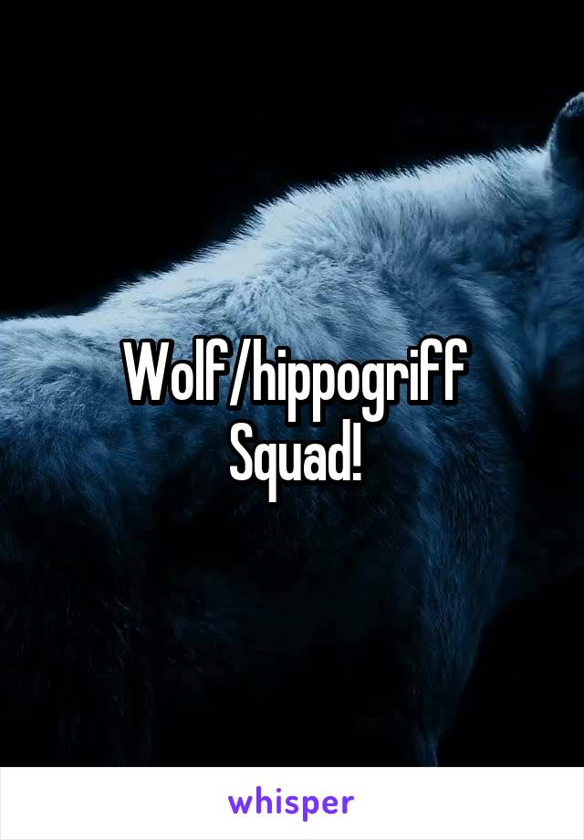Wolf/hippogriff Squad!