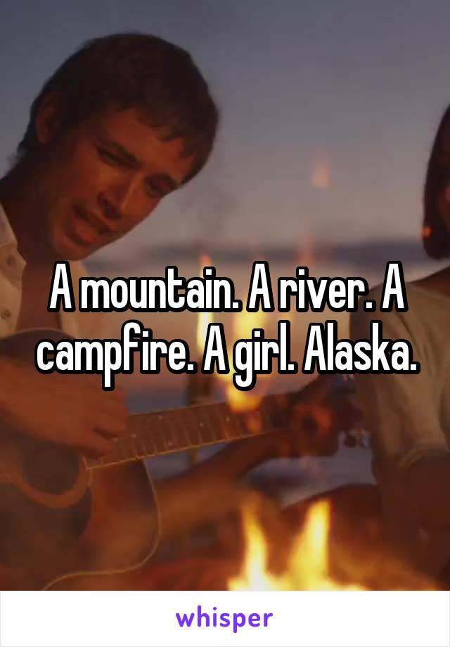 A mountain. A river. A campfire. A girl. Alaska.