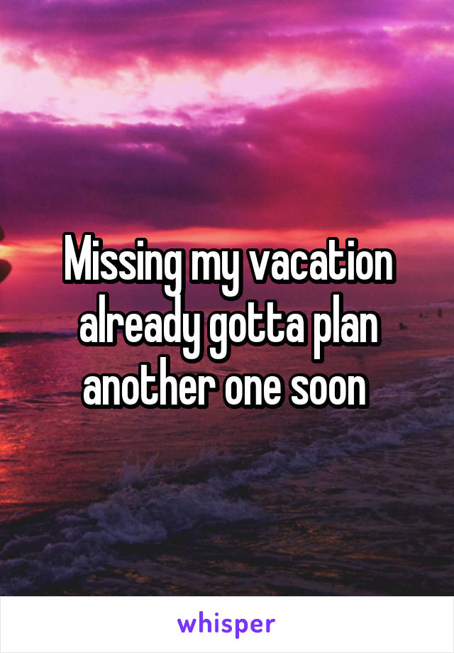 Missing my vacation already gotta plan another one soon