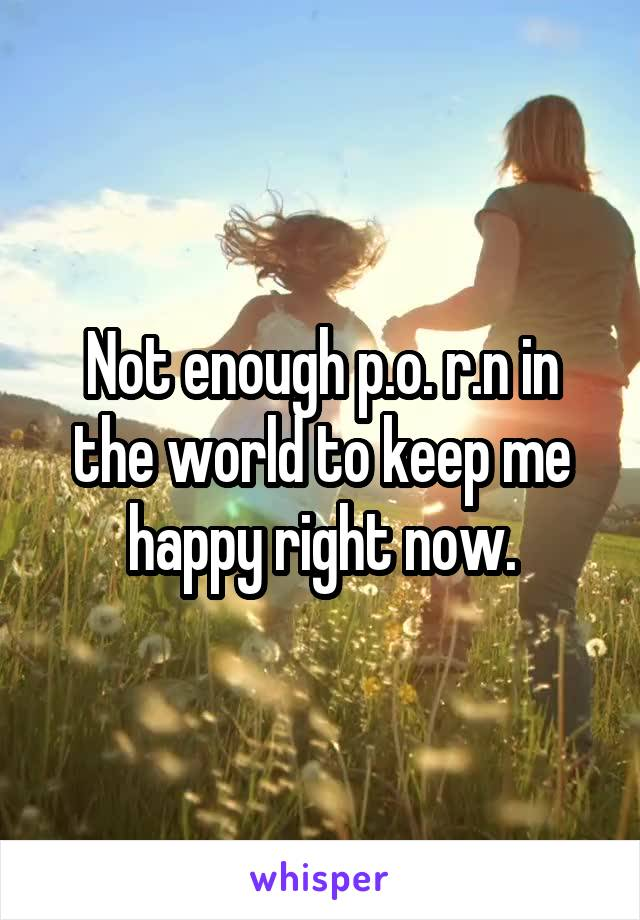 Not enough p.o. r.n in the world to keep me happy right now.