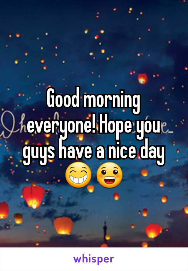 Good morning everyone! Hope you guys have a nice day 😁😀