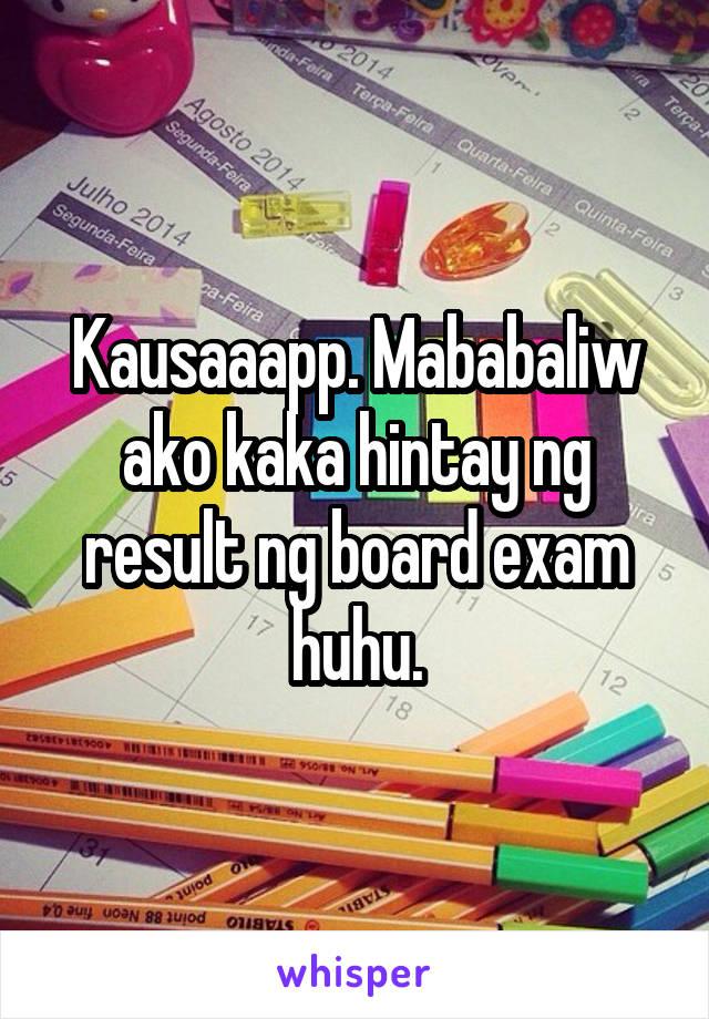 Kausaaapp. Mababaliw ako kaka hintay ng result ng board exam huhu.