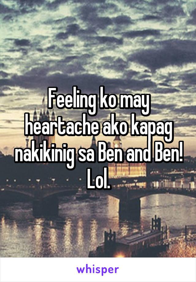 Feeling ko may heartache ako kapag nakikinig sa Ben and Ben! Lol.