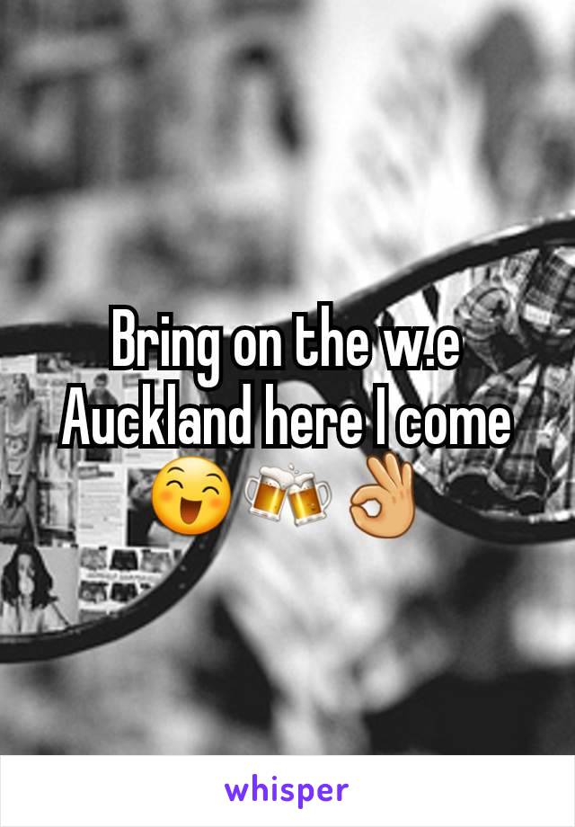 Bring on the w.e Auckland here I come 😄🍻👌