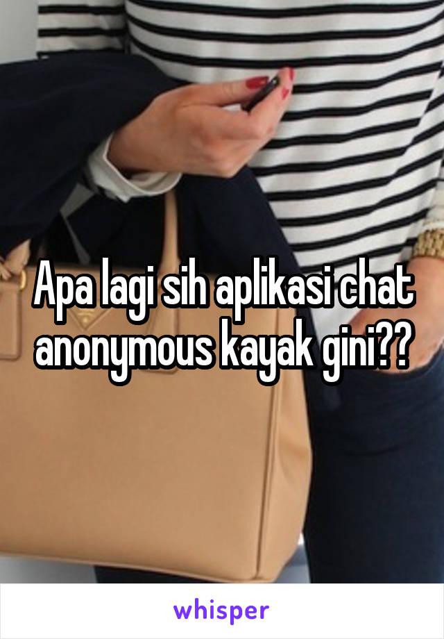 Apa lagi sih aplikasi chat anonymous kayak gini??