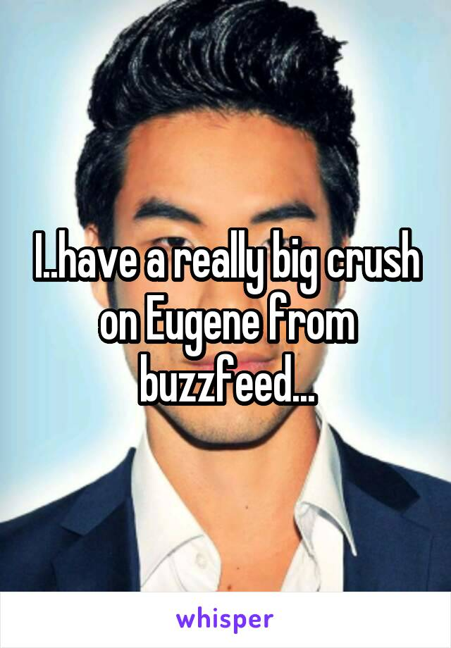 I..have a really big crush on Eugene from buzzfeed...