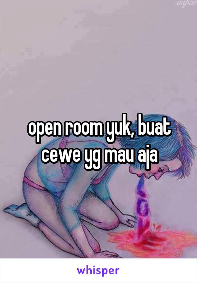 open room yuk, buat cewe yg mau aja
