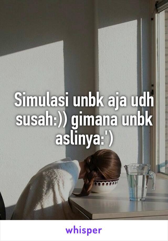 Simulasi unbk aja udh susah:)) gimana unbk aslinya:')