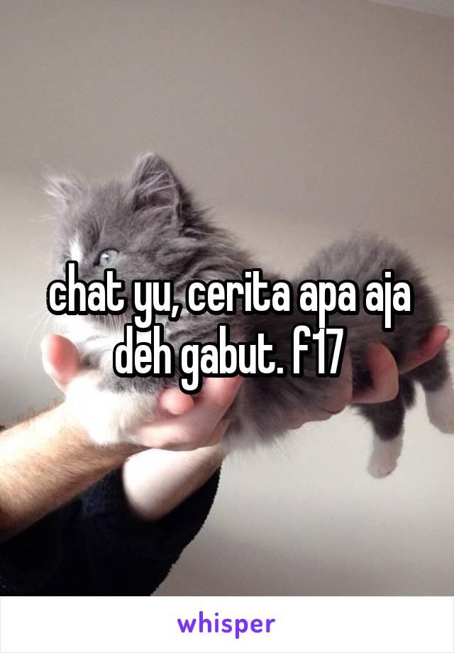 chat yu, cerita apa aja deh gabut. f17