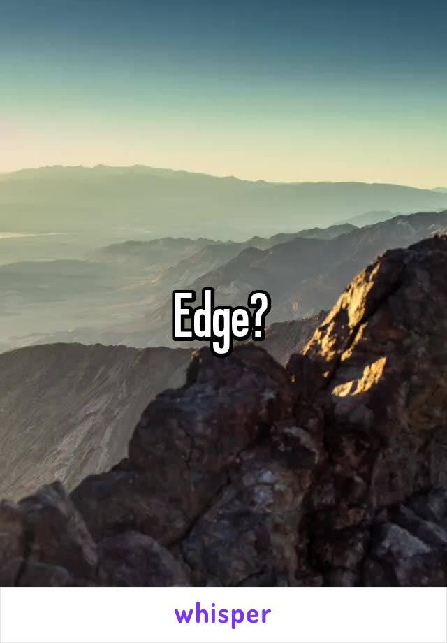 Edge?