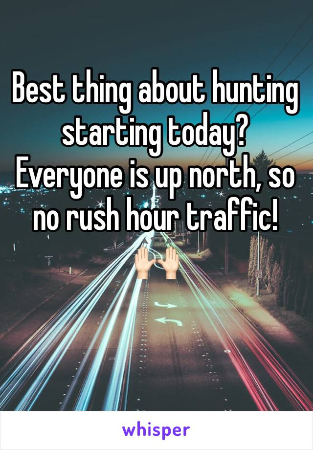 Best thing about hunting starting today? Everyone is up north, so no rush hour traffic! 🙌🏻