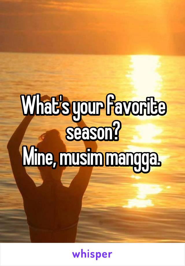What's your favorite season? Mine, musim mangga.