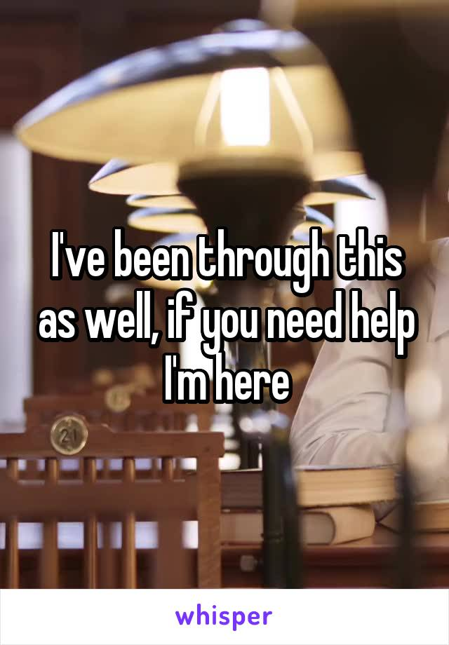 I've been through this as well, if you need help I'm here