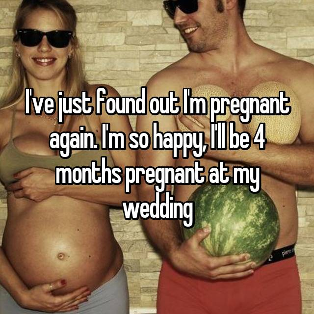 I've just found out I'm pregnant again. I'm so happy, I'll be 4 months pregnant at my wedding