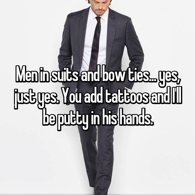 Men in suits and bow ties... yes, just yes. You add tattoos and I'll be putty in his hands.