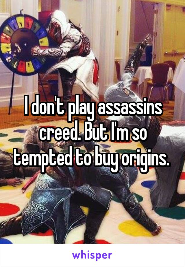 I don't play assassins creed. But I'm so tempted to buy origins.