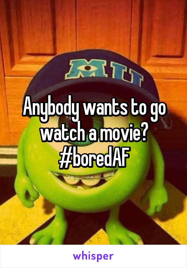 Anybody wants to go watch a movie? #boredAF