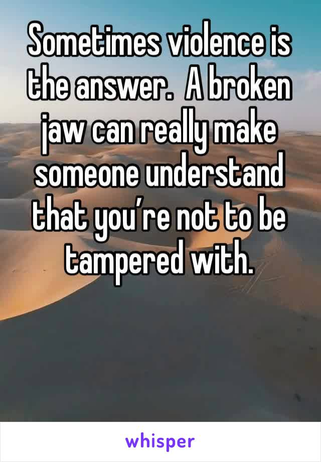 Sometimes violence is the answer.  A broken jaw can really make someone understand that you're not to be tampered with.