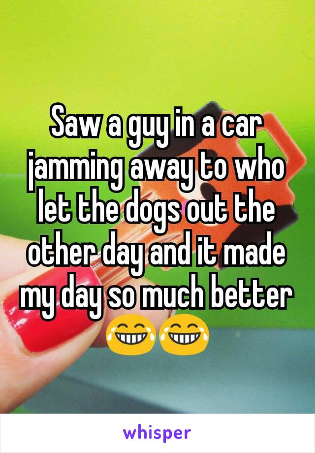 Saw a guy in a car jamming away to who let the dogs out the other day and it made my day so much better😂😂