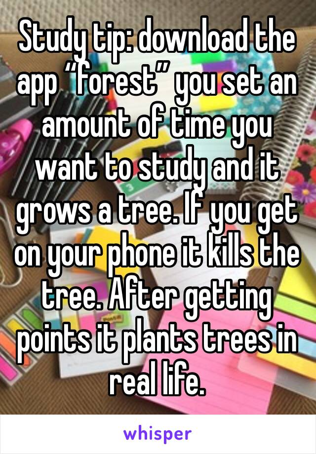 "Study tip: download the app ""forest"" you set an amount of time you want to study and it grows a tree. If you get on your phone it kills the tree. After getting points it plants trees in real life."