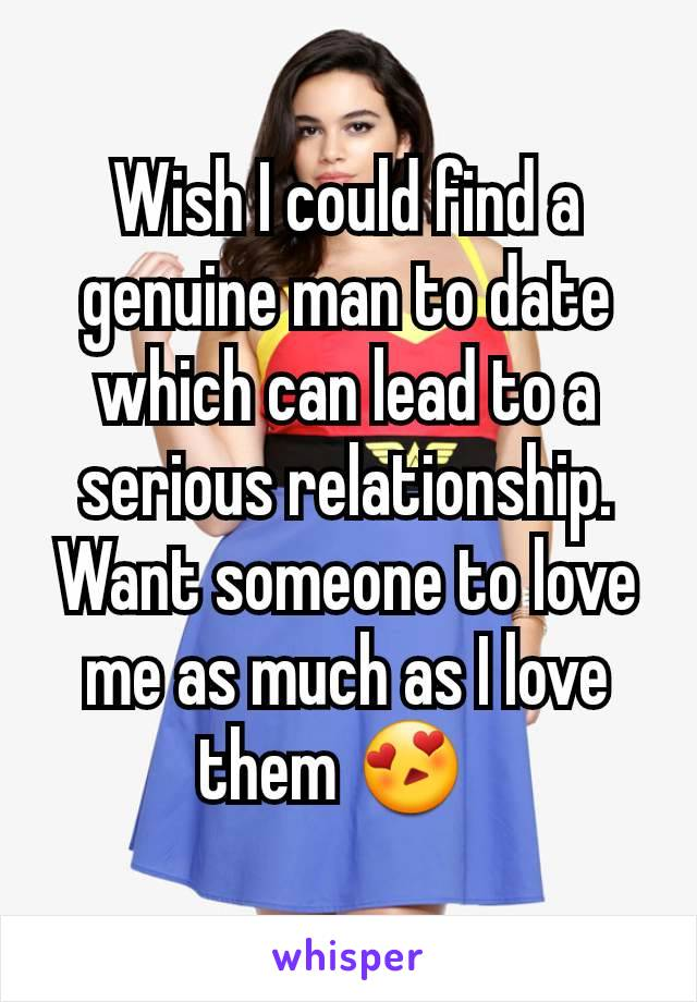 Wish I could find a genuine man to date which can lead to a serious relationship. Want someone to love me as much as I love them 😍