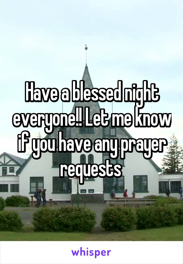 Have a blessed night everyone!! Let me know if you have any prayer requests