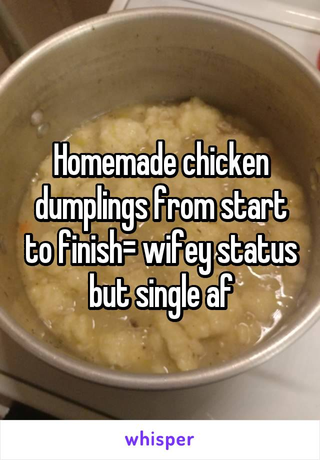 Homemade chicken dumplings from start to finish= wifey status but single af
