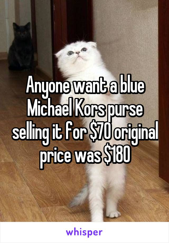 Anyone want a blue Michael Kors purse selling it for $70 original price was $180