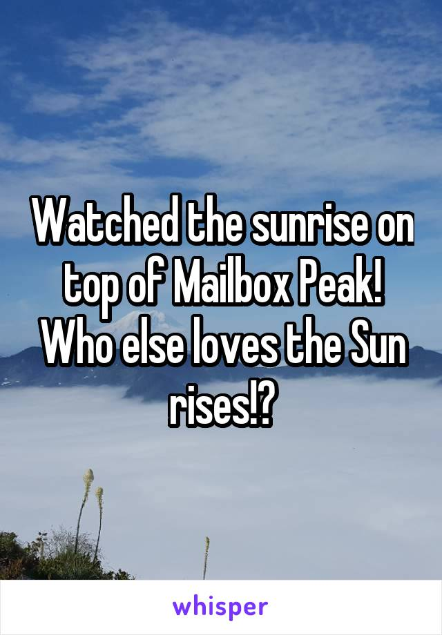 Watched the sunrise on top of Mailbox Peak! Who else loves the Sun rises!?