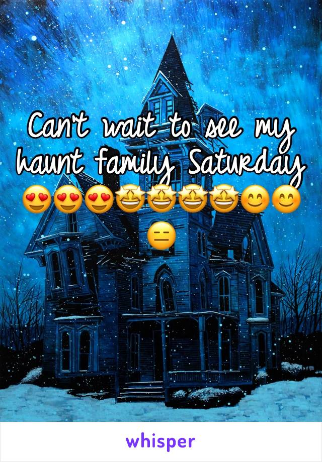 Can't wait to see my haunt family Saturday 😍😍😍🤩🤩🤩🤩😊😊😑