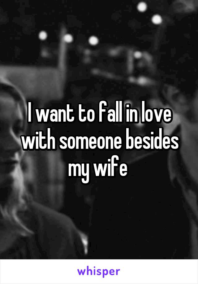 I want to fall in love with someone besides my wife