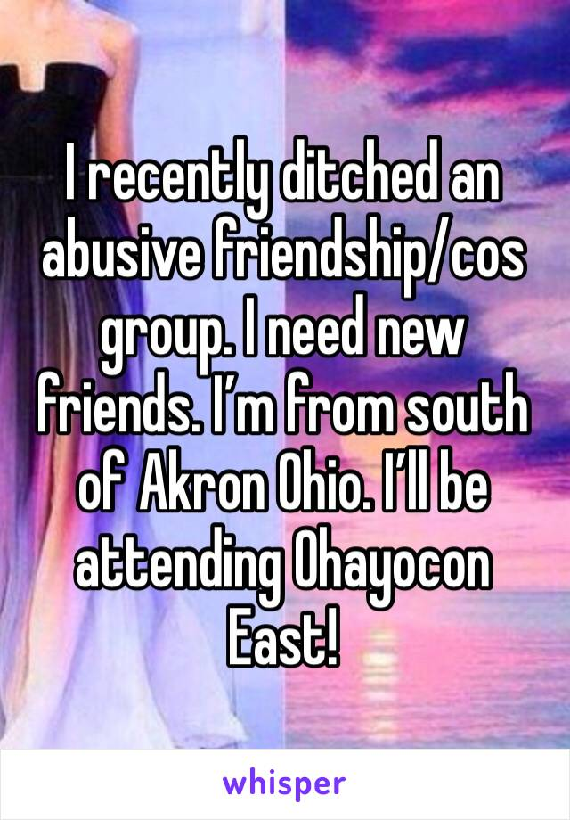 I recently ditched an abusive friendship/cos group. I need new friends. I'm from south of Akron Ohio. I'll be attending Ohayocon East!