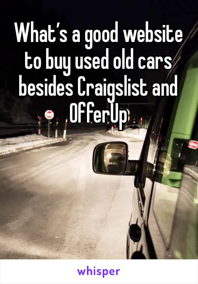 What's a good website to buy used old cars besides Craigslist and OfferUp