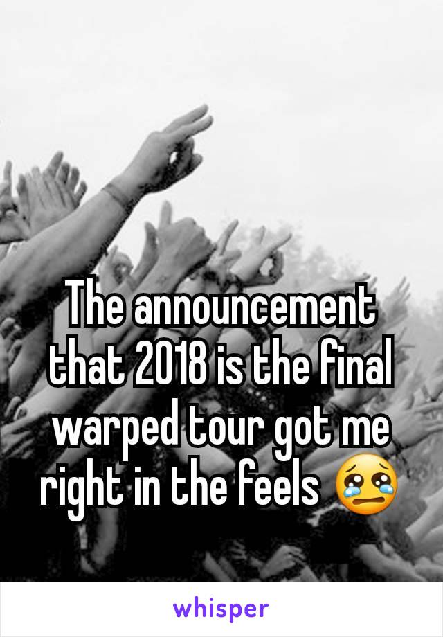 The announcement that 2018 is the final warped tour got me right in the feels 😢