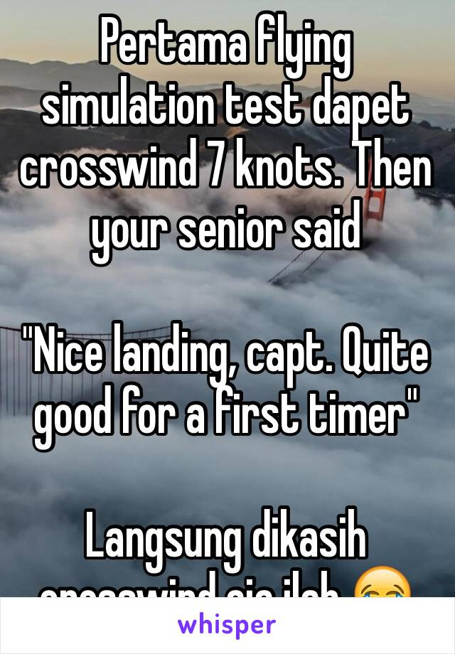 "Pertama flying simulation test dapet crosswind 7 knots. Then your senior said  ""Nice landing, capt. Quite good for a first timer""  Langsung dikasih crosswind aja ilah 😂"