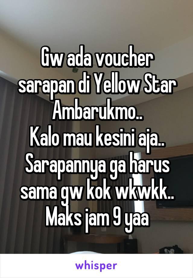Gw ada voucher sarapan di Yellow Star Ambarukmo.. Kalo mau kesini aja.. Sarapannya ga harus sama gw kok wkwkk.. Maks jam 9 yaa
