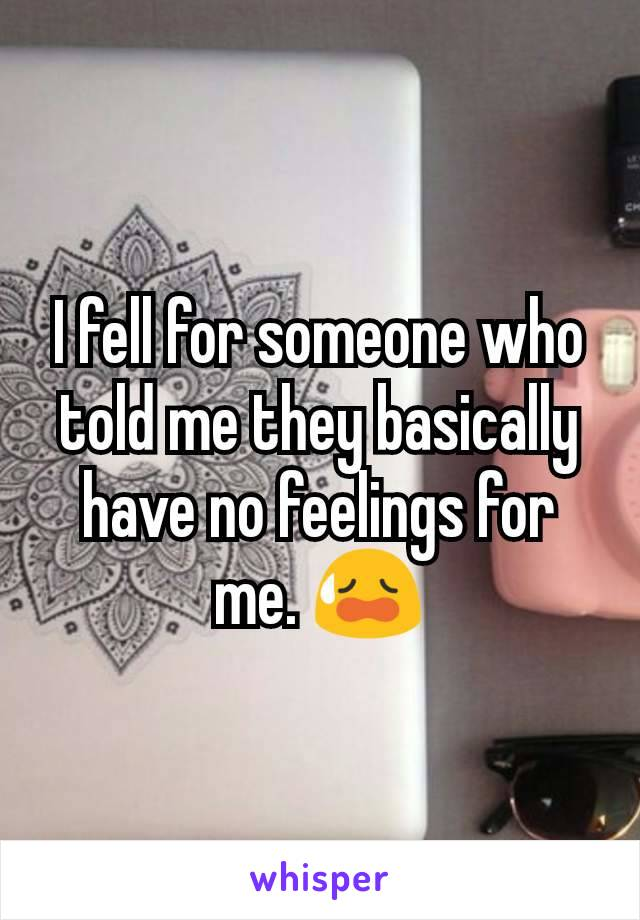 I fell for someone who told me they basically have no feelings for me. 😥