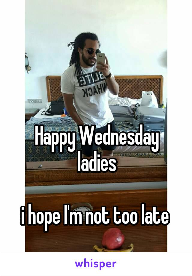Happy Wednesday ladies  i hope I'm not too late