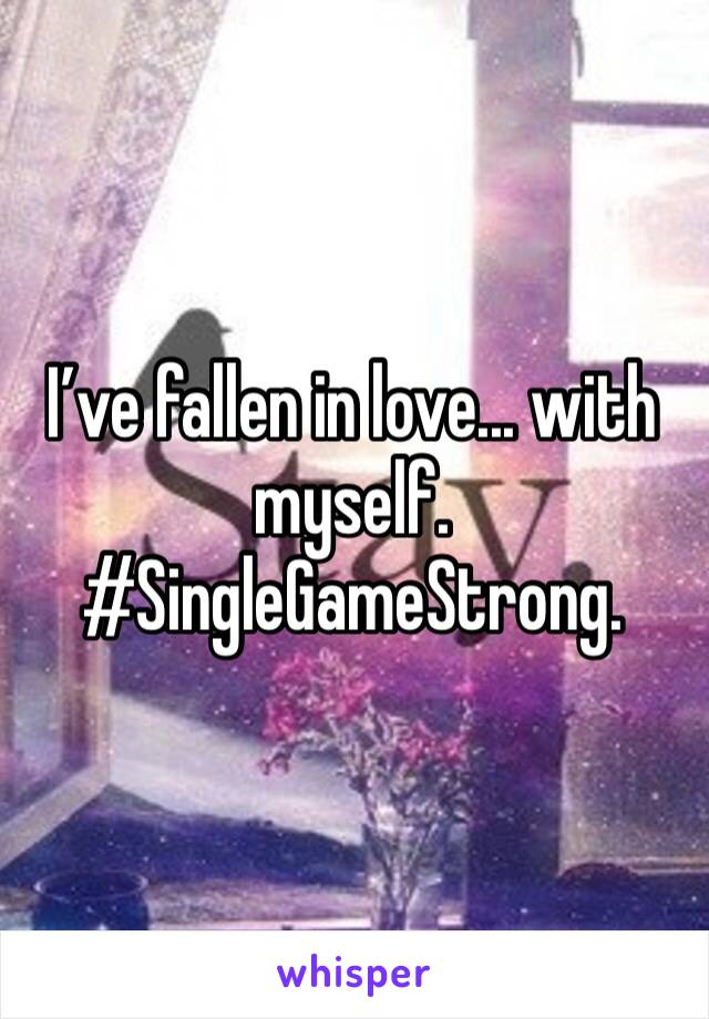 I've fallen in love... with myself. #SingleGameStrong.