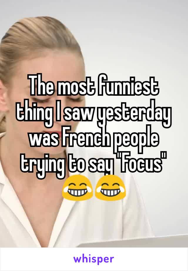 """The most funniest thing I saw yesterday was French people trying to say """"Focus"""" 😂😂"""