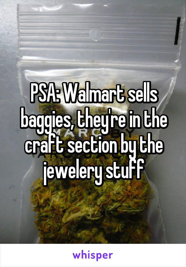 PSA: Walmart sells baggies, they're in the craft section by the jewelery stuff
