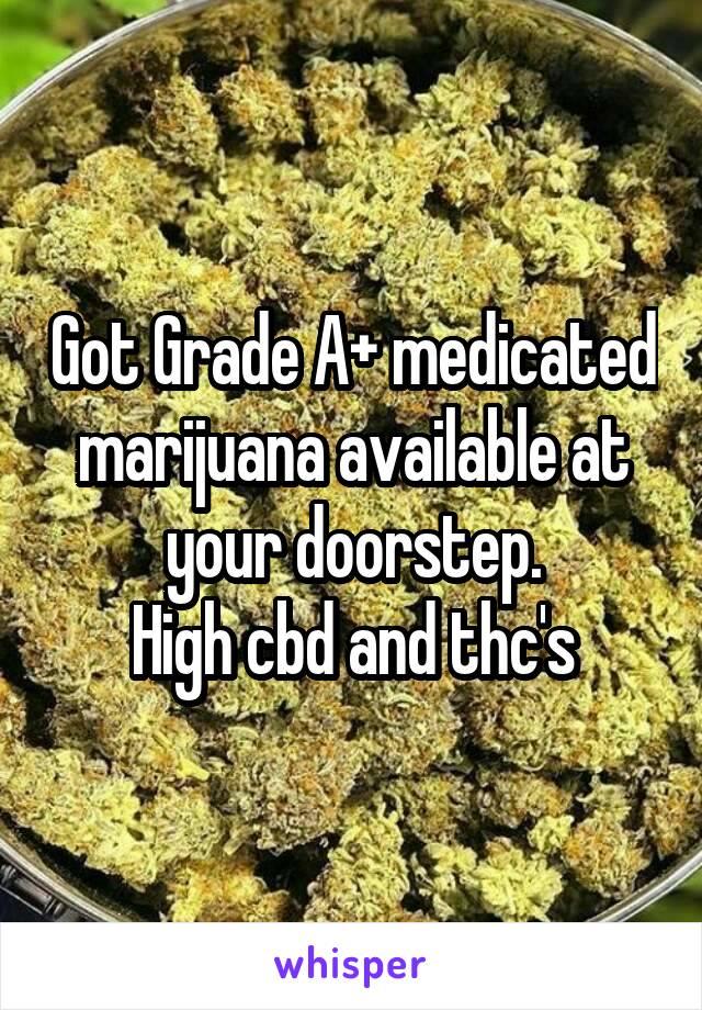 Got Grade A+ medicated marijuana available at your doorstep. High cbd and thc's