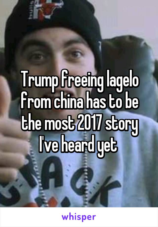 Trump freeing lagelo from china has to be the most 2017 story I've heard yet