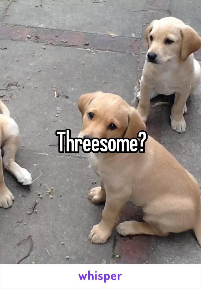 Threesome?