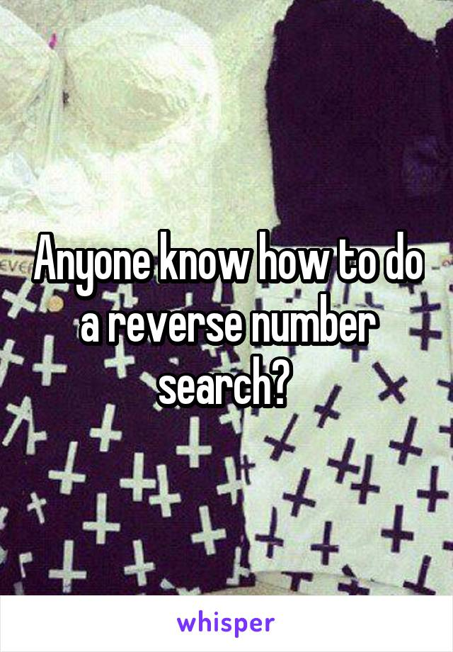 Anyone know how to do a reverse number search?