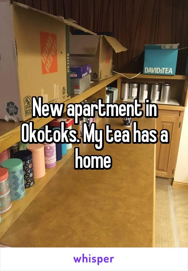 New apartment in Okotoks. My tea has a home
