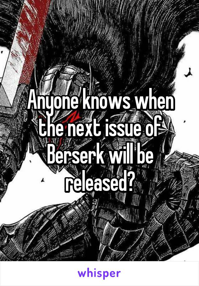 Anyone knows when the next issue of Berserk will be released?