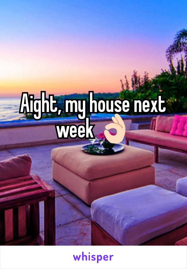 Aight, my house next week 👌🏻
