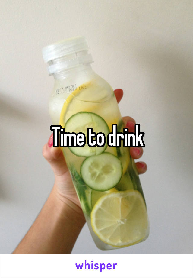 Time to drink