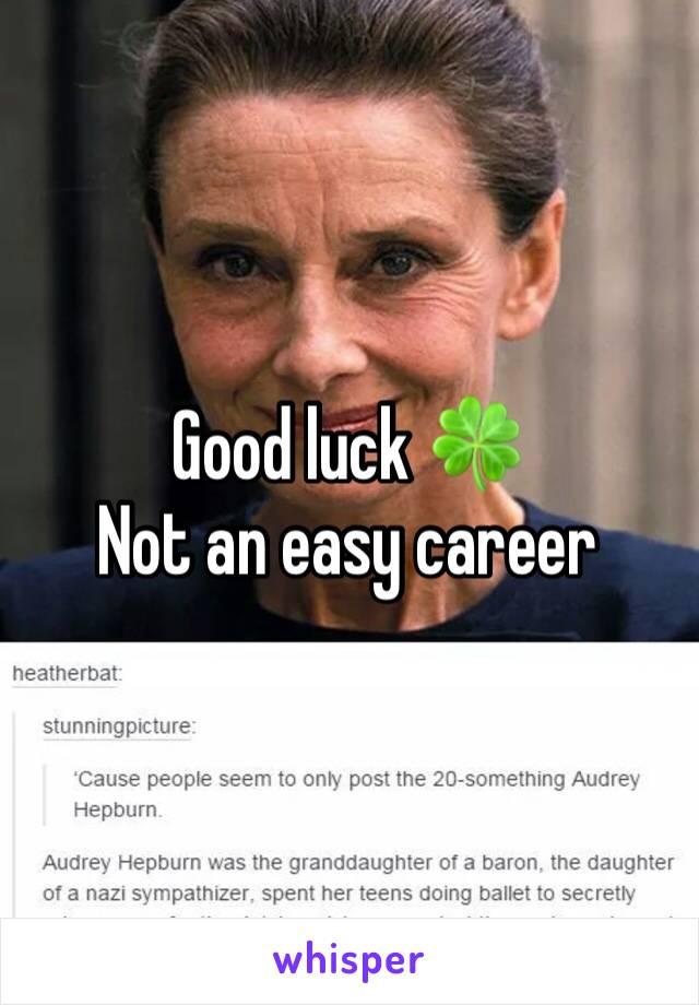 Good luck 🍀  Not an easy career